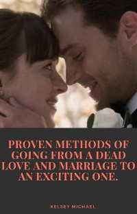 Cover Proven Methods of Going From a Dead Love and Marriage to an Exciting One
