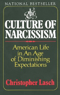 Cover The Culture of Narcissism: American Life in an Age of Diminishing Expectations
