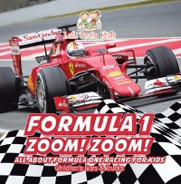 Cover Formula 1: Zoom! Zoom! All about Formula One Racing for Kids - Children's Cars & Trucks