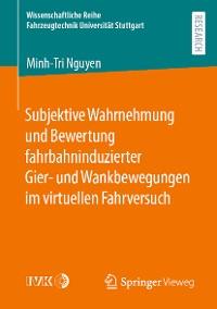 Cover Subjektive Wahrnehmung und Bewertung fahrbahninduzierter Gier- und Wankbewegungen im virtuellen Fahrversuch