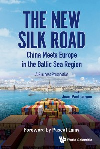 Cover New Silk Road: China Meets Europe In The Baltic Sea Region, The - A Business Perspective
