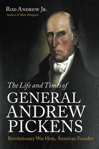 Cover The Life and Times of General Andrew Pickens