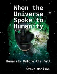 Cover When the Universe Spoke to Humanity: Humanity Before the Fall