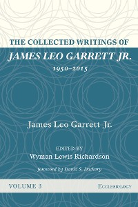 Cover The Collected Writings of James Leo Garrett Jr., 1950–2015: Volume Three