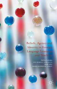 Cover Beliefs, Agency and Identity in Foreign Language Learning and Teaching