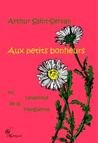 Cover Aux petits bonheurs, ou l'anatomie de la marguerite