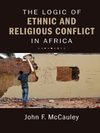 Cover The Logic of Ethnic and Religious Conflict in Africa
