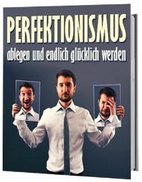 Cover Perfektionismus ablegen und endlich glücklich werden