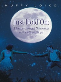 Cover Just Hold On: a Journey Through Depression with Faith and Hope