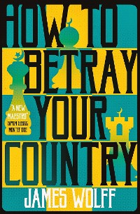 Cover How to Betray Your Country