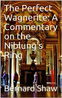 Cover The Perfect Wagnerite: A Commentary on the Niblung's Ring