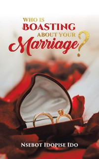Cover Who Is Boasting About Your Marriage?