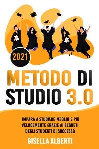 Cover METODO DI STUDIO 3.0; Impara a Studiare Meglio e Più Velocemente Grazie ai Segreti Degli Studenti di Successo