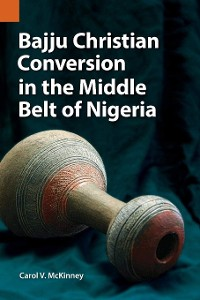 Cover Bajju Christian Conversion in the Middle Belt of Nigeria