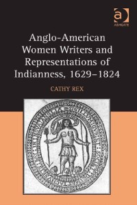 Cover Anglo-American Women Writers and Representations of Indianness, 1629-1824