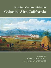 Cover Forging Communities in Colonial Alta California