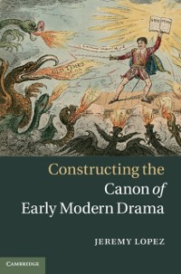 Cover Constructing the Canon of Early Modern Drama