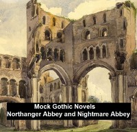Cover Mock Gothic Novels: Northanger Abbey and Nightmare Abbey