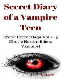 Cover Secret Diary of a Vampire Teen - Erotic Horror Saga Vol 1 - 3 (Erotic Horror, Bdsm, Vampire)