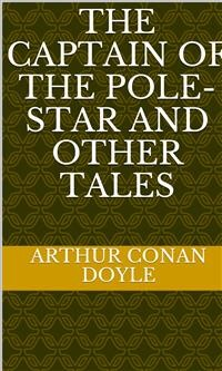 Cover The Captain of the Pole-Star and Other Tales