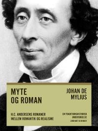 Cover Myte og roman: H.C. Andersens romaner mellem romantik og realisme