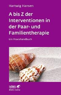 Cover A bis Z der Interventionen in der Paar- und Familientherapie