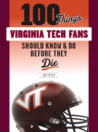 Cover 100 Things Virginia Tech Fans Should Know & Do Before They Die