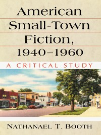 Cover American Small-Town Fiction, 1940-1960