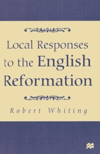 Cover Local Responses to the English Reformation