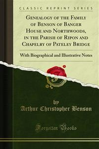 Cover Genealogy of the Family of Benson of Banger House and Northwoods, in the Parish of Ripon and Chapelry of Pateley Bridge