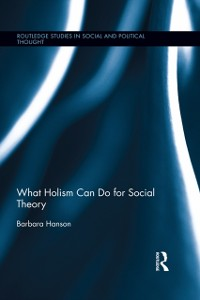 Cover What Holism Can Do for Social Theory