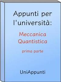 Cover Appunti per l'università: Meccanica Quantistica prima parte