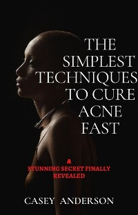 Cover The Simplest Techniques To Cure Acne Fast