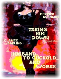 Cover Taking Him Down (Illustrated Edition) - Husband to Cuckold... and Worse