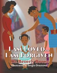 Cover I Am Loved . . . I Am Forgiven