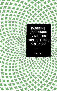 Cover Imagining Sisterhood in Modern Chinese Texts, 1890–1937