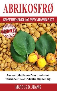 Cover Abrikosfrø - Kræftbehandling med vitamin B17?
