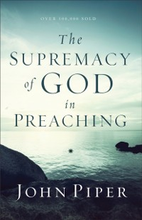 Cover Supremacy of God in Preaching