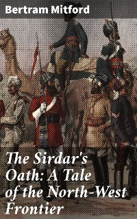 Cover The Sirdar's Oath: A Tale of the North-West Frontier