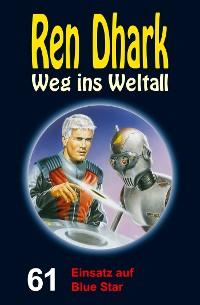 Cover Ren Dhark – Weg ins Weltall 61: Einsatz auf Blue Star