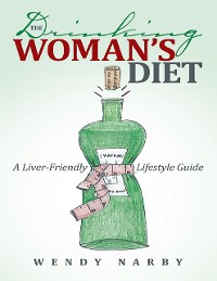 Cover The Drinking Woman's Diet: A Liver-Friendly Lifestyle Guide