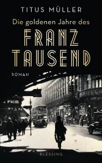 Cover Die goldenen Jahre des Franz Tausend