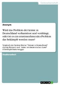 Cover Wird das Problem der Armut in Deutschland verharmlost und verdrängt, oder ist es ein ernstzunehmendes Problem das bekämpft werden muss?