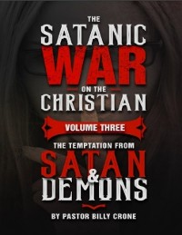 Cover The Satanic War On the Christian Volume Three the Temptation from Satan & Demons