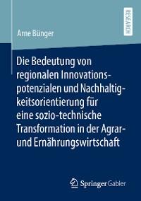 Cover Die Bedeutung von regionalen Innovationspotenzialen und Nachhaltigkeitsorientierung für eine sozio-technische Transformation in der Agrar- und Ernährungswirtschaft