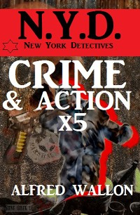 Cover N.Y.D. - Crime und Action mal 5 - Sammelband (N.Y.D. - New York Detectives)
