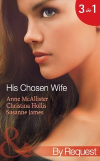Cover His Chosen Wife: Antonides' Forbidden Wife / The Ruthless Italian's Inexperienced Wife / The Millionaire's Chosen Bride (Mills & Boon By Request)