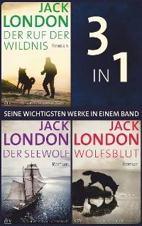 Cover Seine wichtigsten Werke Ruf der Wildnis - Der Seewolf - Wolfsblut