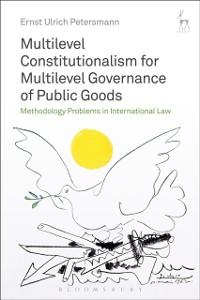 Cover Multilevel Constitutionalism for Multilevel Governance of Public Goods