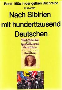 Cover Kurt Aram: Nach Sibirien mit hunderttausend Deutschen